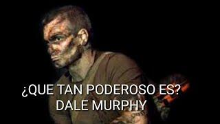¿que Tan Poderoso Es.? Dale MURPHY