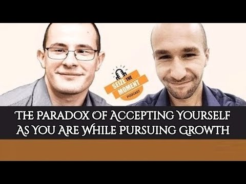 STM Podcast #20: The Paradox Of Accepting Yourself As You Are While Pursuing Growth