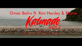 OMAR BALIW - KALMADO PART 2 Feat. RON HENLEY, RHYNE (Official Music Video)