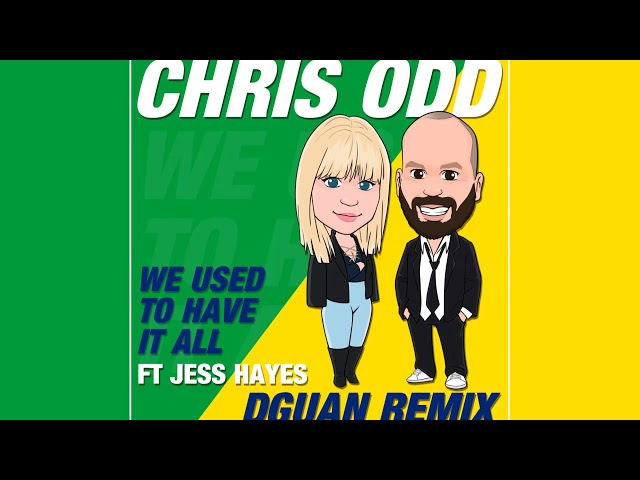 Chris Odd feat. Jess Hayes - We Used To Have It All (DGuan Remix) [Official]