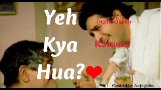 Yeh Kya Hua Digital Quality Karaoke with lyrics - YouTube