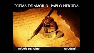 Poema de amor 3 - Pablo Neruda -