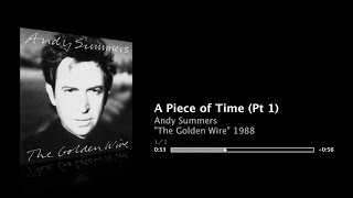 "Andy Summers - 5:52 - A Piece of Time (abridged) - ""The Golden Wire"" 1988"