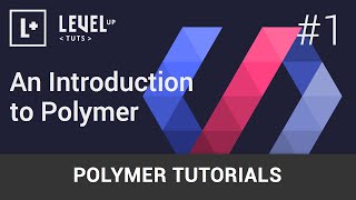 Polymer Tutorials #1 - An Introduction to Polymer
