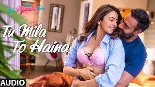 Full Song: TU MILA TO HAINA | De De Pyaar De | Ajay Devgn, Rakul |Arijit Singh,Amaal Mallik,Kunaal V