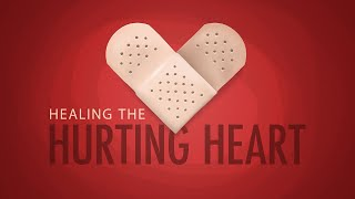 Healing the Hurting Heart