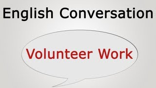 learn English conversation: Volunteer Work