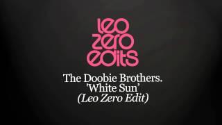 The Doobie Brothers - 'White Sun' ( Leo Zero Edit )