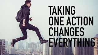 Taking One Action Changes Everything