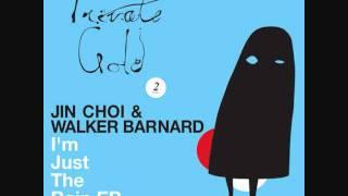 Jin Choi & Walker Barnard - Im Just The Rain