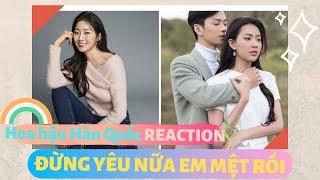 HOA HẬU HÀN QUỐC REACT MV 'ĐỪNG YÊU NỮA, EM MỆT RỒI' | TÁN NHẢM HÀN VIỆT EP.50