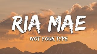 Ria Mae   Not Your Type (Lyrics)