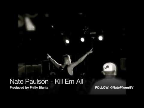 Nate Paulson - Kill Em All (Prod. Philly Blunts)