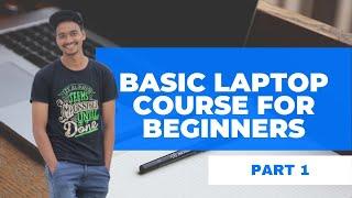 LAPTOP BASICS FOR BEGINNERS    BASIC LAPTOP COURSE FOR BEGINNERS    PART 1