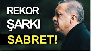 Recep Tayyip Erdoğan - Sabret ! -  2018 - Başkan Erdoğan Şarkısı!