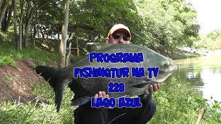 Programa Fishingtur na Tv 228 - Lago Azul em Onda Verde