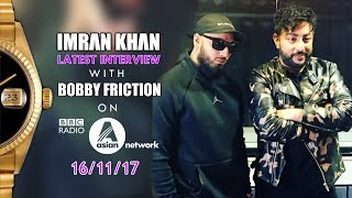 IMRAN KHAN LATEST INTERVIEW WITH BOBBY FRICTION | BBC ASIAN NETWORK | 16th NOV 2017