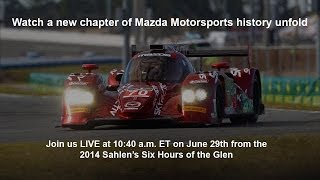 preview picture of video 'Mazda LIVE at the 2014 Sahlen's Six Hours of the Glen | Mazda USA'