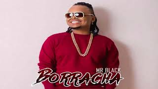 Borracha   Mr Black (Original) Champetas Nuevas 2018