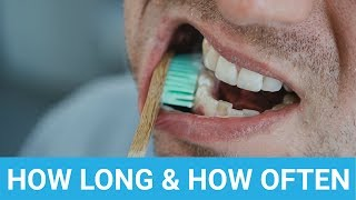 How Long & How Often Should You Brush Your Teeth?