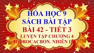 Hóa học lớp 9 - Sách bài tập - Bài 42 - Luyện tập chương 4 - Hidrocacbon - Nhiên liệu - Tiết 3