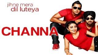 Channa - Supna Hi Ho Gaya - Jihne Mera Dil Luteya - Yo Yo Honey Singh - Gippy Grewal & Neeru Bajwa