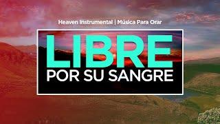 Música Instrumental Cristiana - LIBRE POR SU SANGRE   Ya No Soy Esclavo   Heaven Instrumental