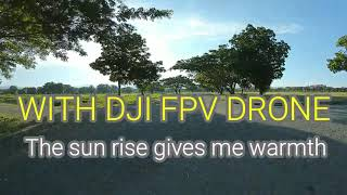 With DJI FPV DRONE the Sun rise gives me warmth ????