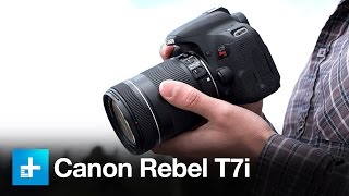 Canon Rebel T7i DSLR - Hands On Review