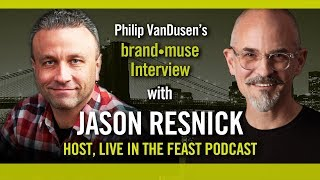 Brand•muse Interview with Jason Resnick of Feast with host Philip VanDusen