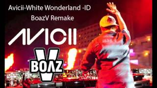 Avicii-White Wonderland -ID (Dance in Water) (Wild Boy)_Unreleased!_(BoazV Remake) (FREE DOWNLOAD)