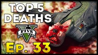 Top 5 Deaths of the Week in GTA 5! (Episode #33) [GTA V Funny & Awesome Deaths]