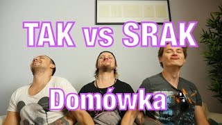TAK vs SRAK - Domówka
