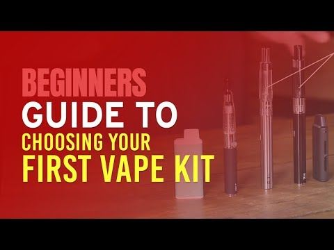Beginners Guide to Choosing Your First Vape Kit