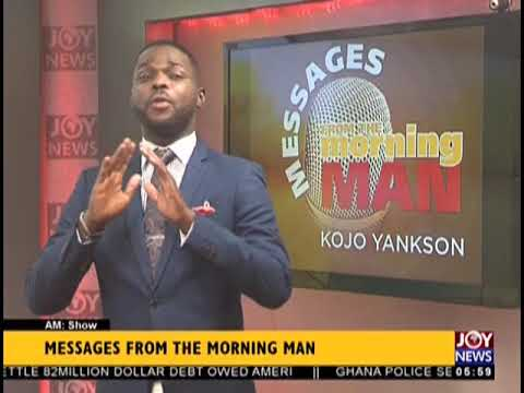 Message From The Morning Man, Kojo Yankson - AM Show on JoyNews (5-9-18)