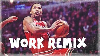 Derrick Rose Mix- Work Remix ᴴᴰ