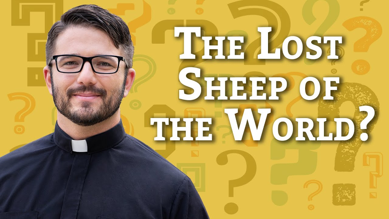 Ask A Priest | The Lost Sheep of the World?