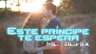 ♥ Este príncipe te espera ♥ → Mc Richix [Rap Romantico 2015] + [LETRA]
