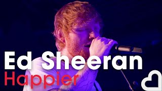 Ed Sheeran   Happier | Heart Live
