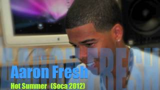 Aaron Fresh - Hot Summer (Soca 2012)