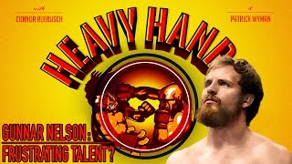 Gunnar Nelson: Frustrating Talent? (Heavy Hands #151)