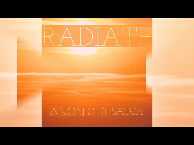 Anonic feat. Satch - Radiate [Official]