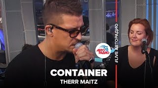 Therr Maitz – Container (#LIVE Авторадио)