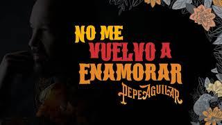 7. Pepe Aguilar   No Me Vuelvo A Enamorar (Audio Oficial)