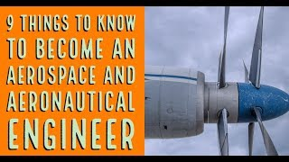 9 Things to Know to Become an Aerospace and Aeronautical Engineer