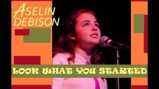 Aselin Debison - Look What You Started
