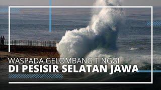 Waspada Gelombang Tinggi di Pesisir Selatan Jawa, BMKG Ungkap Potensi Bahayanya