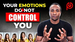Your Emotions Do Not Control You!!