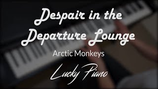 [Piano Cover] 'Despair in the Departure Lounge' by Arctic Monkeys