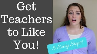 How to get Teachers to Like You | Back to School Tips